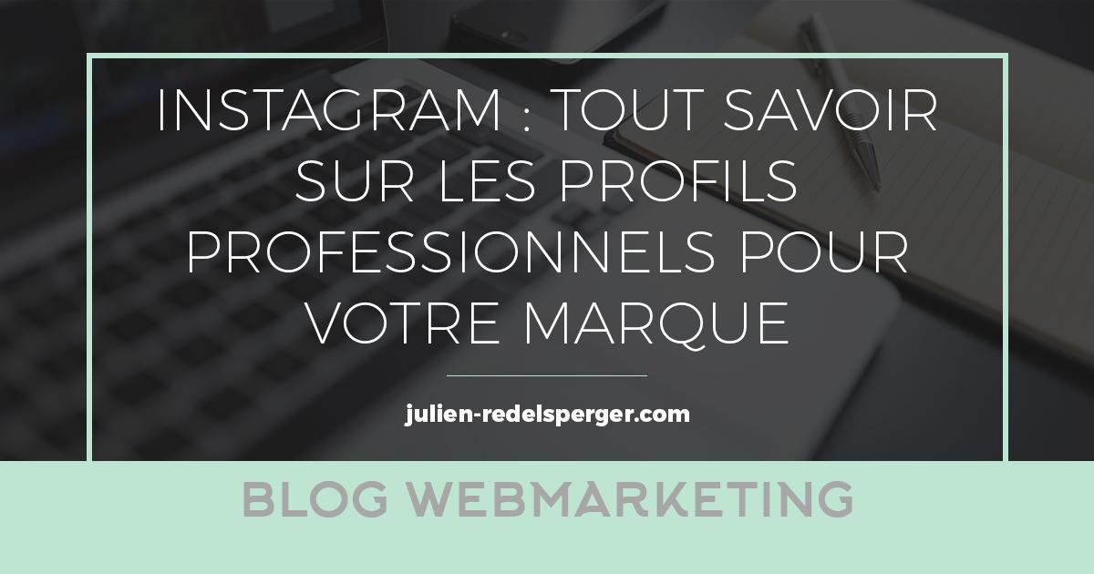 Instagram Tout Savoir Sur Les Profils Professionnels Pour Votre Marque